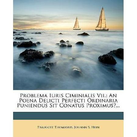 Problema Iuris Ciminialis Vii   An Poena Delicti Perfecti Ordinaria Puniendus Sit Conatus Proximus