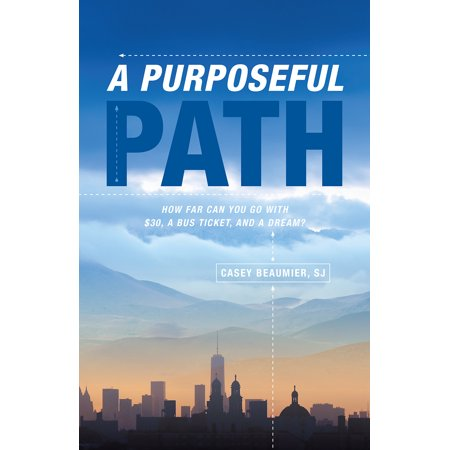 A Purposeful Path : How far can you go with $30, a bus ticket, and a