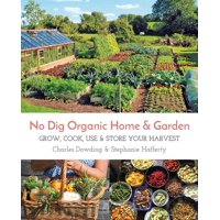 No Dig Organic Home & Garden: Grow, Cook, Use, and Store Your Harvest (Paperback)