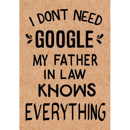 I Don't Need Google My Father in Law Knows Everything : Journal, Diary, Inspirational Lined Writing Notebook - Funny Father Birthday Gifts Ideas - Humorous Gag Gift for Men ()