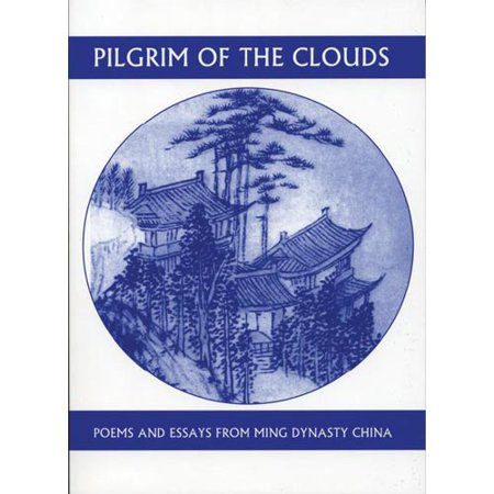 Ming Dynasty Antiques - Pilgrim of the Clouds : Poems and Essays from Ming Dynasty China