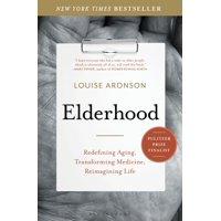 Elderhood : Redefining Aging, Transforming Medicine, Reimagining Life (Hardcover)