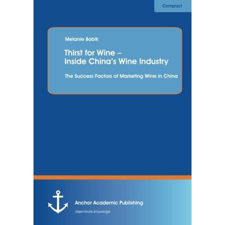 Thirst For Wine   Inside Chinas Wine Industry  The Success Factors Of Marketing Wine In China