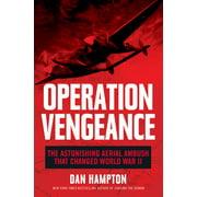 Operation Vengeance : The Astonishing Aerial Ambush That Changed World War II (Hardcover)