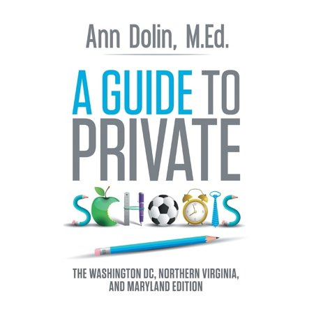 A Guide to Private Schools : The Washington, DC, Northern Virginia, and Maryland (Best Private Schools In Northern Virginia)