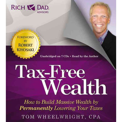 Tax-Free Wealth: How to Build Massive Wealth by Permanently Lowering Your Taxes: Includes PDF