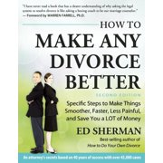 How to Make Any Divorce Better: Specific Steps to Make Things Smoother, Faster, Less Painful and Save You a Lot of Money (Paperback)