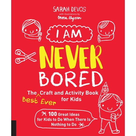 I Am Never Bored: The Best Ever Craft and Activity Book for Kids : 100 Great Ideas for Kids to Do When There is Nothing to Do - Craft Idea