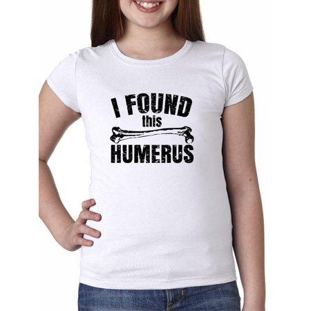 I Found This Humerus - Humorous Medical Bone Girl's Cotton Youth T-Shirt Medical Humor T-shirt
