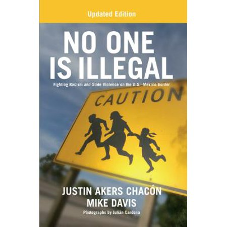 No One Is Illegal (Updated Edition) : Fighting Racism and State Violence on the U.S.-Mexico (Words That Have Q And No U)