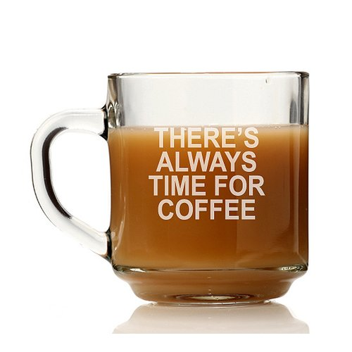 Chloe and Madison There's Always Time for Coffee Glass Coffee Mug (Set of 4)