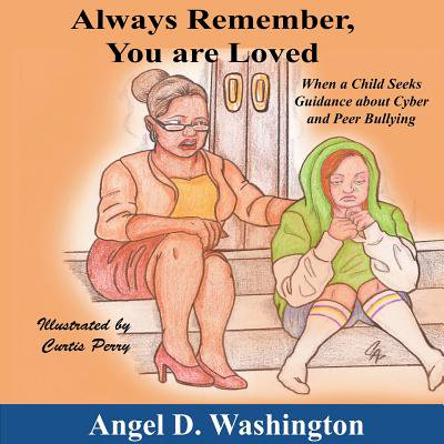 Always Remember You Are Loved : When a Child Seeks Guidance on Cyber and Peer Bullying (Anti Cyber Bullying)