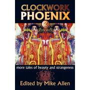 Clockwork Phoenix 2 : More Tales of Beauty and Strangeness