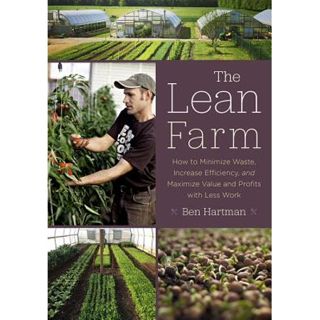 The Lean Farm : How to Minimize Waste, Increase Efficiency, and Maximize Value and Profits with Less