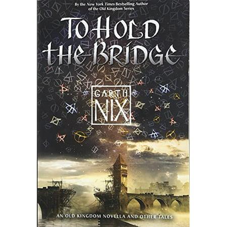 To Hold the Bridge (An Old Kingdom Novella) - image 1 de 1