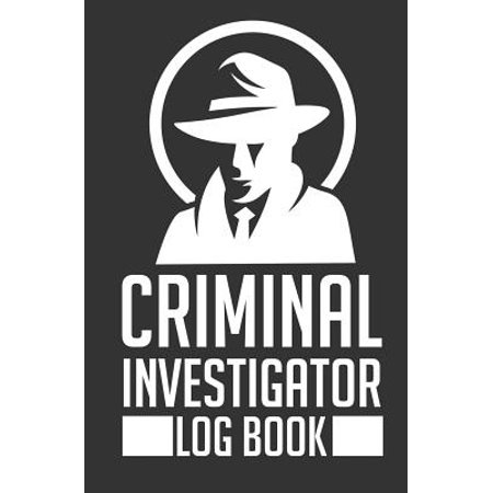 Criminal Investigator Log Book : 120-Page Blank, Lined Writing Journal for Criminal Investigators - Makes a Great Gift for Men, Women and Kids Who Are Interested in or Work in Criminal Investigation (5.25 X 8 Inches /