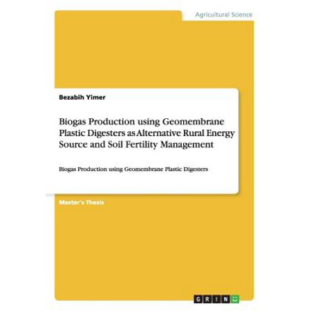 Biogas Production Using Geomembrane Plastic Digesters as Alternative Rural Energy Source and Soil Fertility