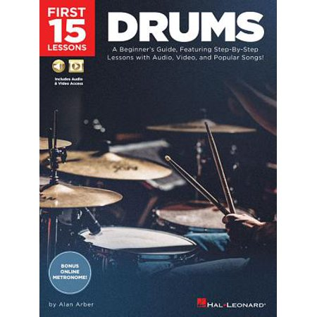 First 15 Lessons - Drums : A Beginner's Guide, Featuring Step-By-Step Lessons with Audio, Video, and Popular Songs!