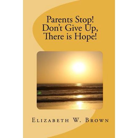Parents Stop! Don't Give Up, There Is Hope!