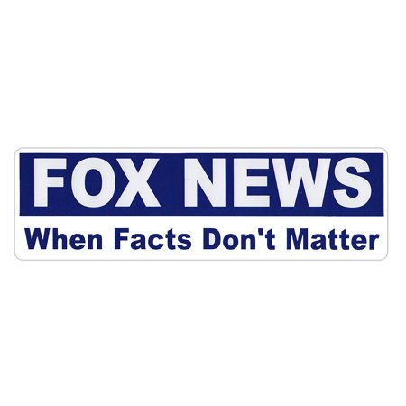 Bumper Sticker - Fox News - When Facts Don't Matter - Liberal, Anti Right Wing Media Decal - 9.75