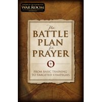 The Battle Plan for Prayer : From Basic Training to Targeted Strategies