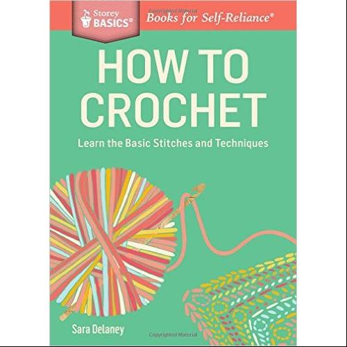 How to Crochet: Learn the Basic Stitches and Techniques. A Storey BASICS? Title  Paperback   ? Augu Multi-Colored