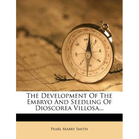 The Development of the Embryo and Seedling of Dioscorea Villosa...
