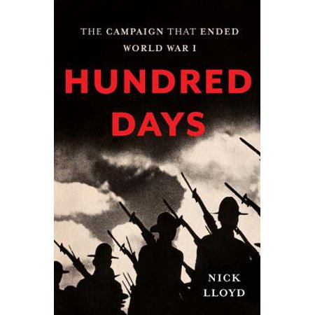Hundred Days : The Campaign That Ended World War (Hundred Days The End Of The Great War)