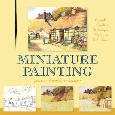 Miniature Painting - Miniature Painting : A Complete Guide to Techniques, Mediums, and Surfaces