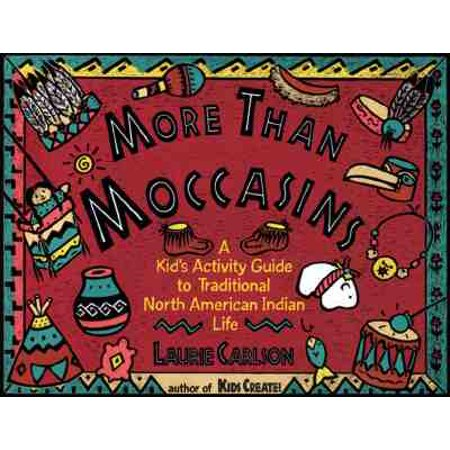 More Than Moccasins : A Kid's Activity Guide to Traditional North American Indian
