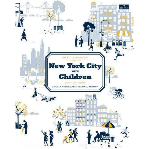 The Little Bookroom Guide to New York City with Children: Play-eat-shop