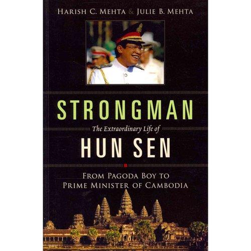Strongman: The Extraordinary Life of Hun Sen: From Pagoda Boy to Prime Minister of Cambodia