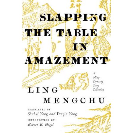 Ming Dynasty Antiques - Slapping the Table in Amazement : A Ming Dynasty Story Collection