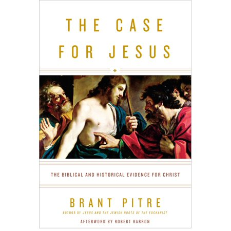 The Case for Jesus : The Biblical and Historical Evidence for
