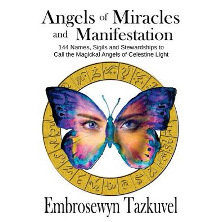 Angels of Miracles and Manifestation : 144 Names, Sigils and Stewardships to Call the Magickal Angels of Celestine
