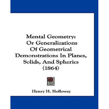 Mental Geometry  Or Generalizations Of Geometrical Demonstrations In Planes  Solids  And Spherics  1864