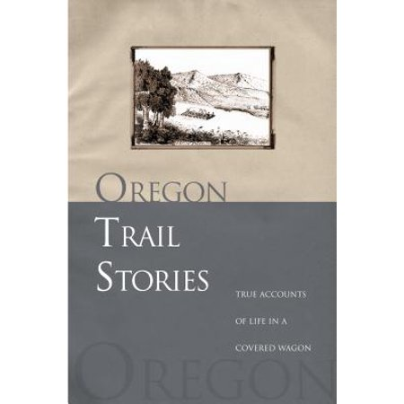 - Oregon Trail Stories : True Accounts of Life in a Covered Wagon - Paperback