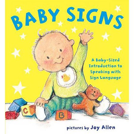 Baby Signs: A Baby-Sized Introduction to Speaking With Sign Language by