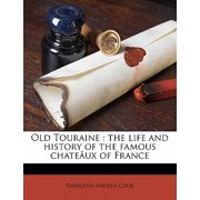 Old Touraine : The Life and History of the Famous Chateaux of France