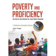 Poverty and Proficiency: The Cost of and Demand for Local Public Education (a Textbook in Education Finance) (Paperback)