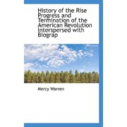 History of the Rise Progress and Termination of the American Revolution Interspersed with Biograp