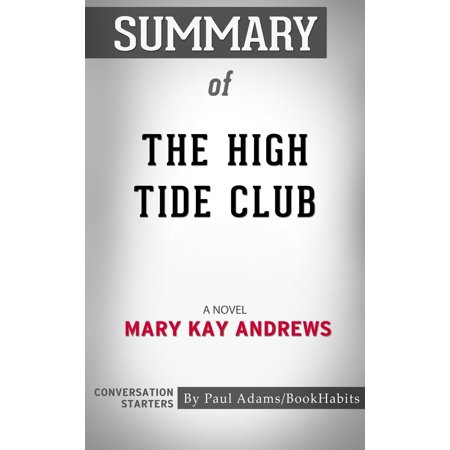 Summary of The High Tide Club: A Novel by Mary Kay Andrews | Conversation Starters -