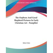 The Orpheus And Good Shepherd Pictures In Early Christian Art - Pamphlet (Paperback)