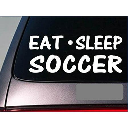 Eat Sleep Soccer Sticker *H11* 8