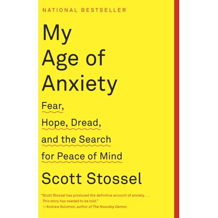 My Age of Anxiety : Fear, Hope, Dread, and the Search for Peace of