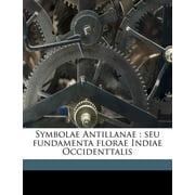 Symbolae Antillanae : Seu Fundamenta Florae Indiae Occidenttalis Volume V.5 PT.1
