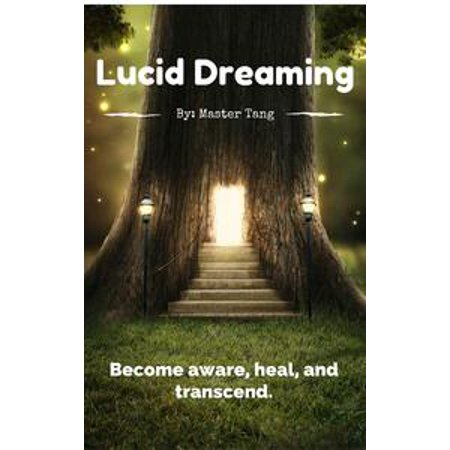 Lucid Dreaming: Learn to use your brain 100%. Become aware, heal, and transcend. - eBook