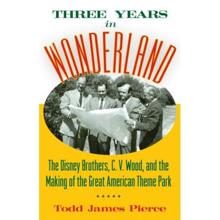 Three Years in Wonderland : The Disney Brothers, C. V. Wood, and the Making of the Great American Theme Park](Wonderland Prom Theme)