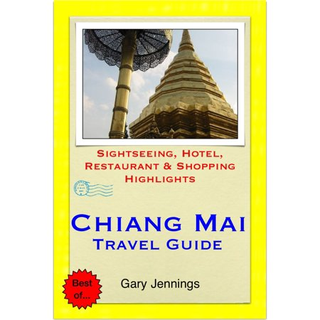 Chiang Mai, Thailand Travel Guide - Sightseeing, Hotel, Restaurant & Shopping Highlights (Illustrated) -