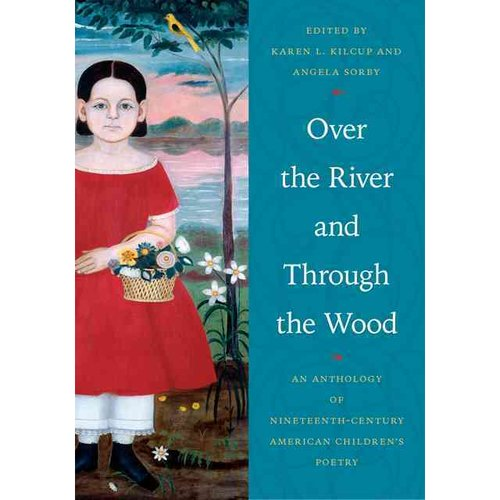 Over the River and Through the Wood: An Anthology of Nineteenth-Century American Children's Poetry